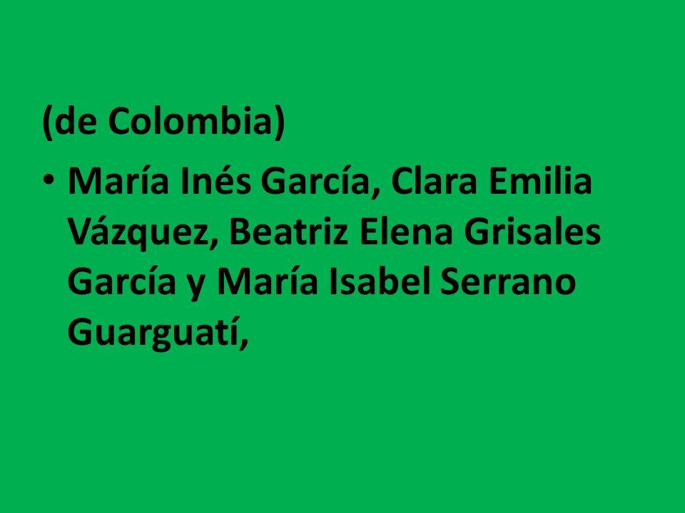 (de Colombia) María Inés García, Clara Emilia Vázquez, Beatriz Elena Grisales García y María Isabel Serrano Guarguatí,