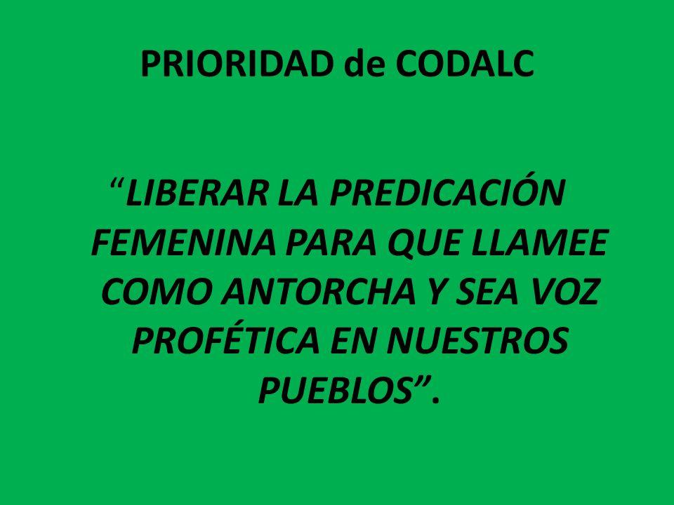PRIORIDAD de CODALC LIBERAR LA PREDICACIÓN FEMENINA PARA QUE LLAMEE COMO ANTORCHA Y SEA VOZ PROFÉTICA EN NUESTROS PUEBLOS .