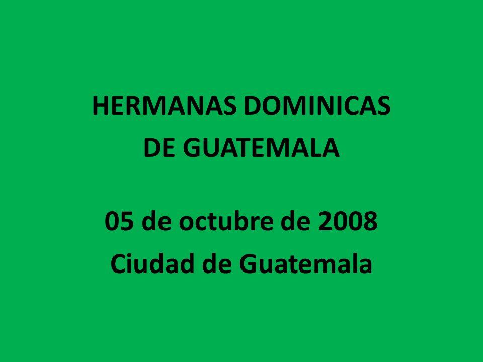 HERMANAS DOMINICAS DE GUATEMALA 05 de octubre de 2008 Ciudad de Guatemala
