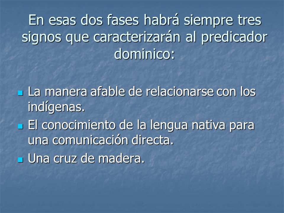 En esas dos fases habrá siempre tres signos que caracterizarán al predicador dominico: