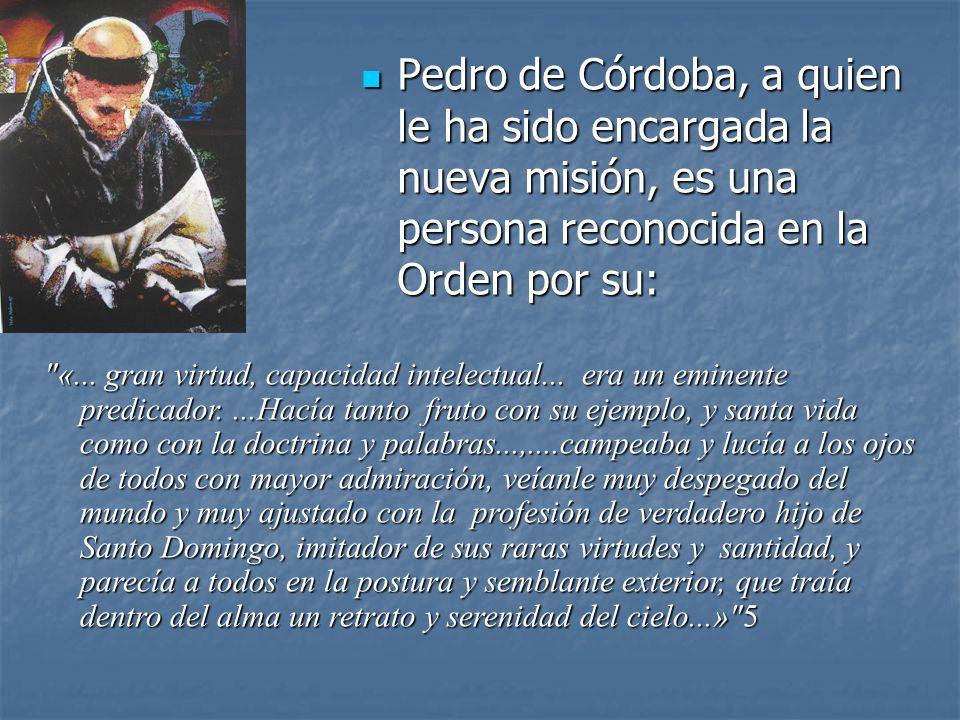 Pedro de Córdoba, a quien le ha sido encargada la nueva misión, es una persona reconocida en la Orden por su: