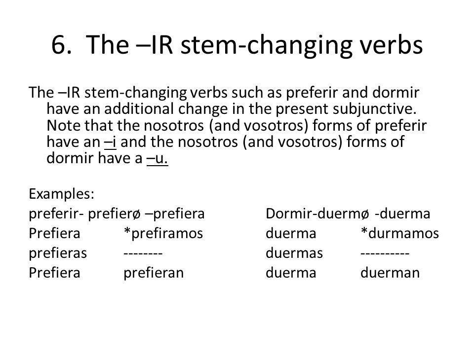 6. The –IR stem-changing verbs