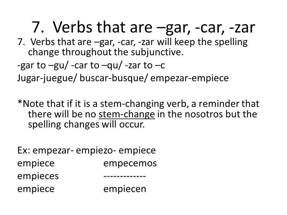 7. Verbs that are –gar, -car, -zar