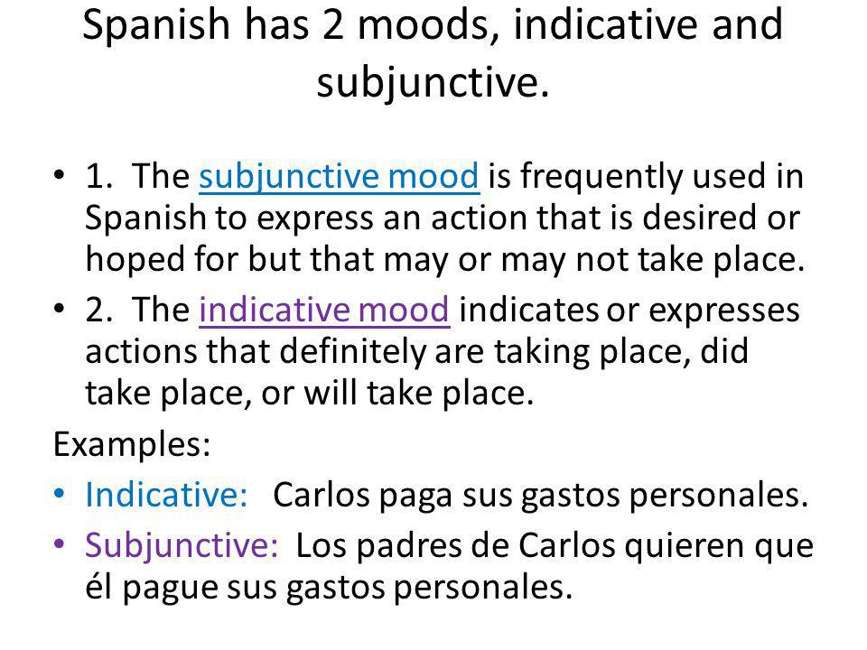 Spanish has 2 moods, indicative and subjunctive.