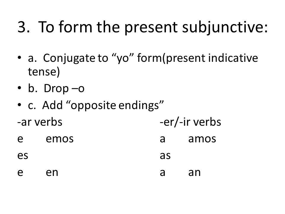 3. To form the present subjunctive: