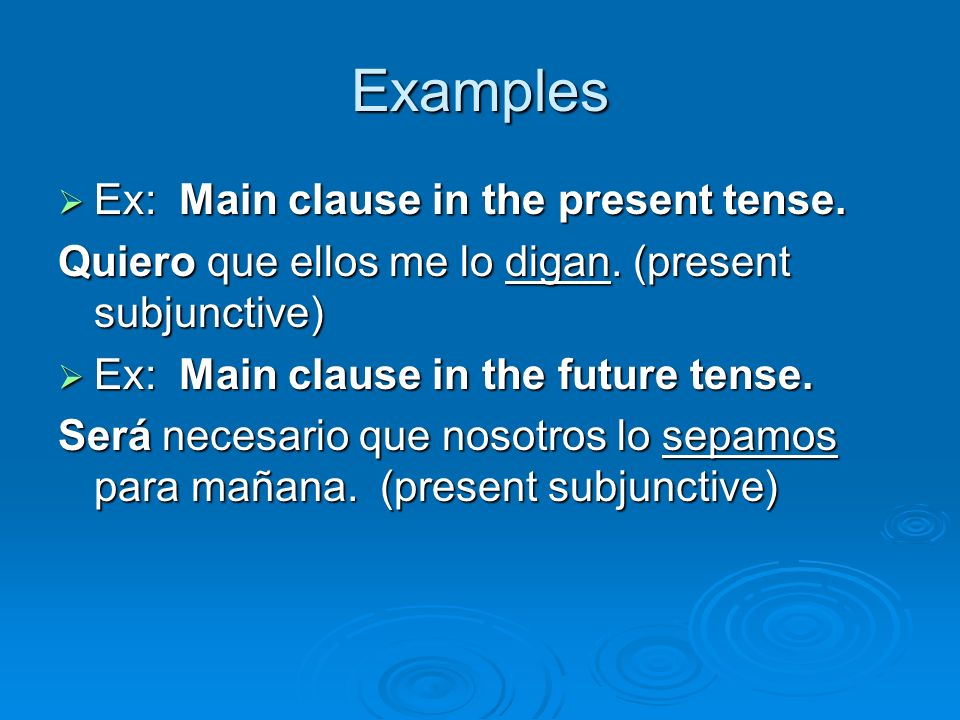 Examples Ex: Main clause in the present tense.