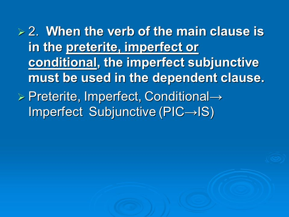 2. When the verb of the main clause is in the preterite, imperfect or conditional, the imperfect subjunctive must be used in the dependent clause.