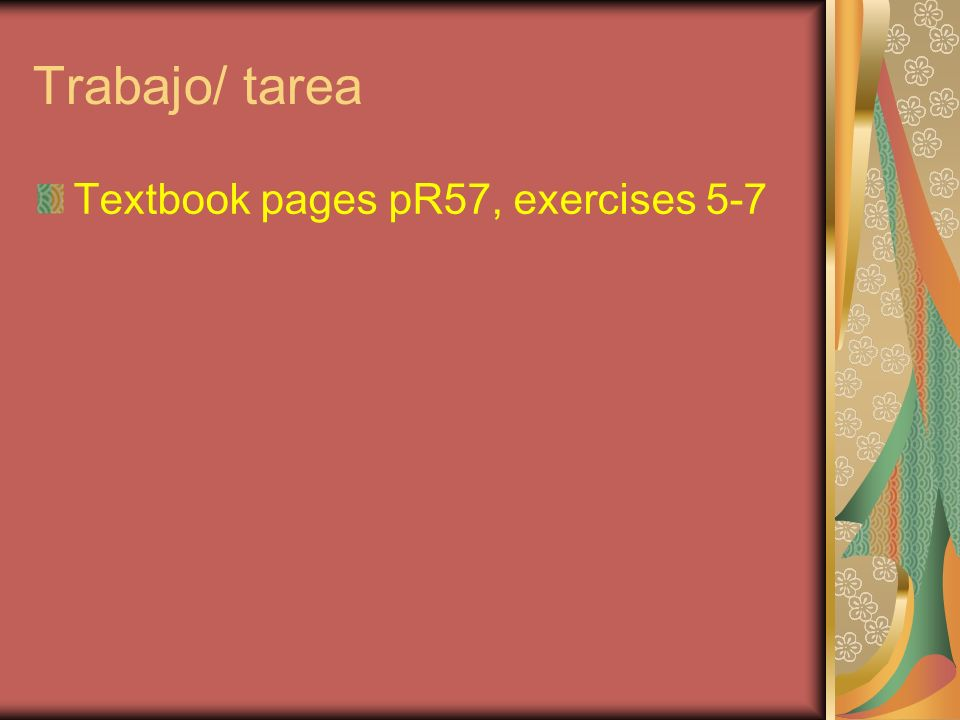 Trabajo/ tarea Textbook pages pR57, exercises 5-7