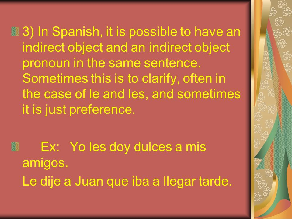 3) In Spanish, it is possible to have an indirect object and an indirect object pronoun in the same sentence. Sometimes this is to clarify, often in the case of le and les, and sometimes it is just preference.