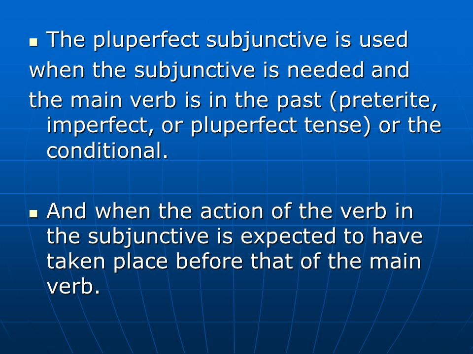 The pluperfect subjunctive is used