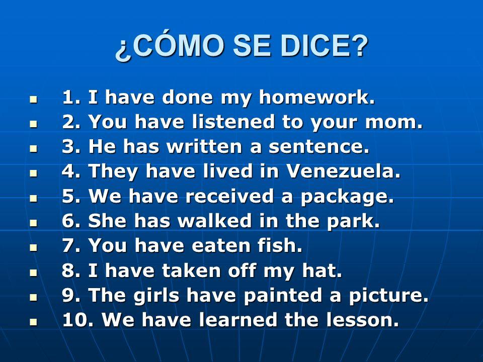 ¿CÓMO SE DICE 1. I have done my homework.