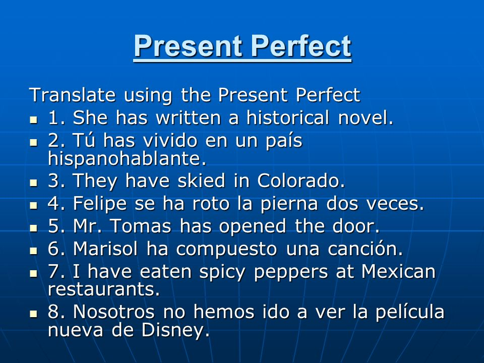 Present Perfect Translate using the Present Perfect