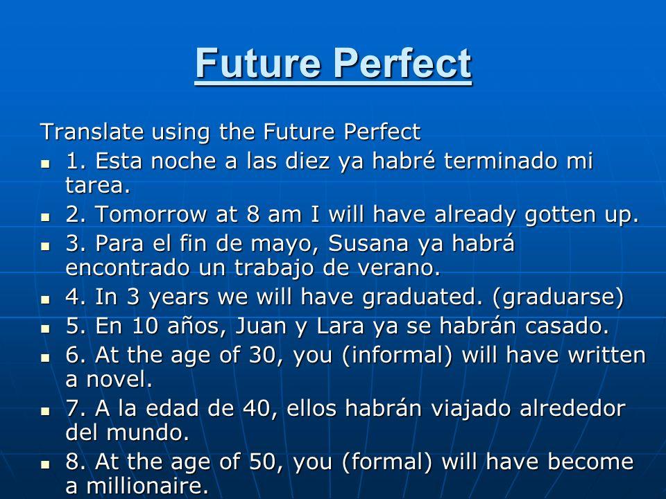 Future Perfect Translate using the Future Perfect