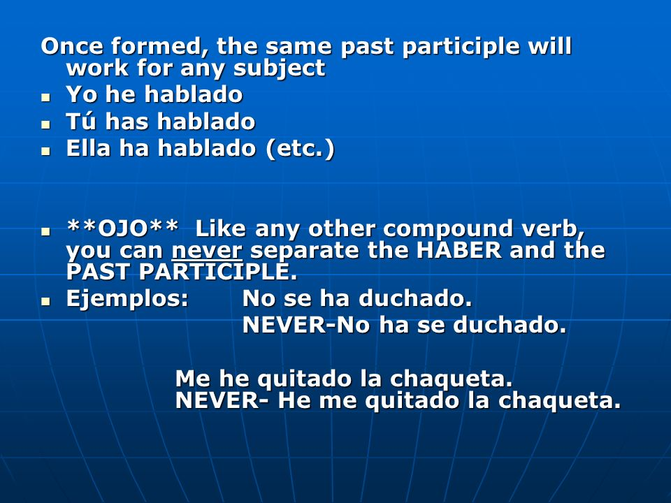 Once formed, the same past participle will work for any subject