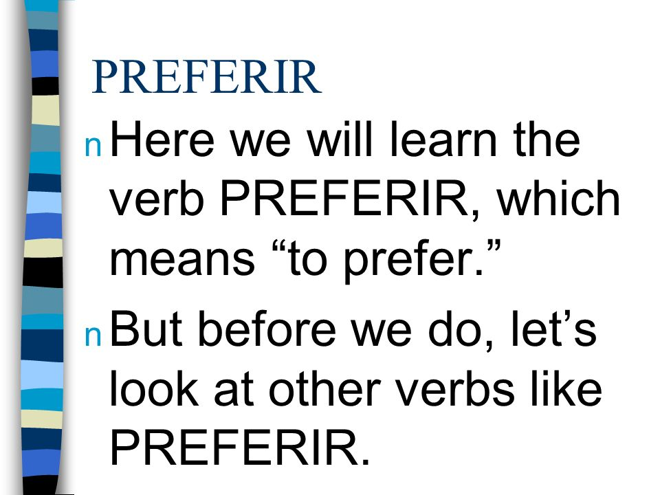 PREFERIR Here we will learn the verb PREFERIR, which means to prefer. But before we do, let's look at other verbs like PREFERIR.