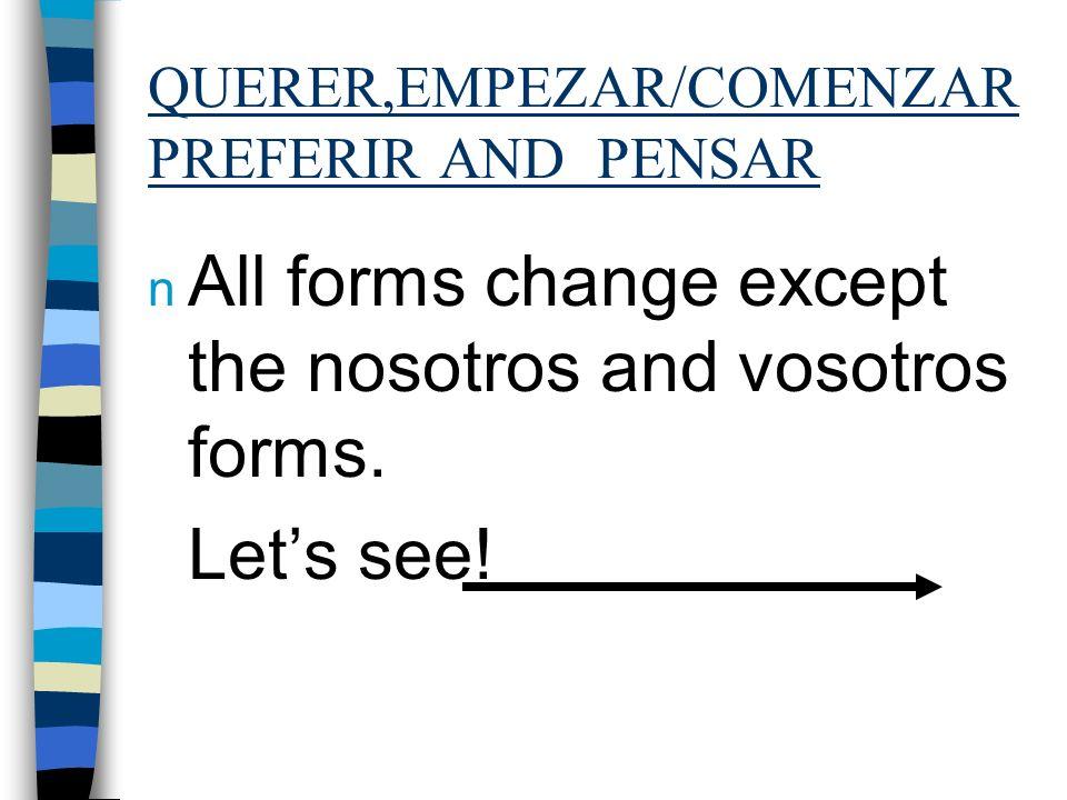 QUERER,EMPEZAR/COMENZARPREFERIR AND PENSAR