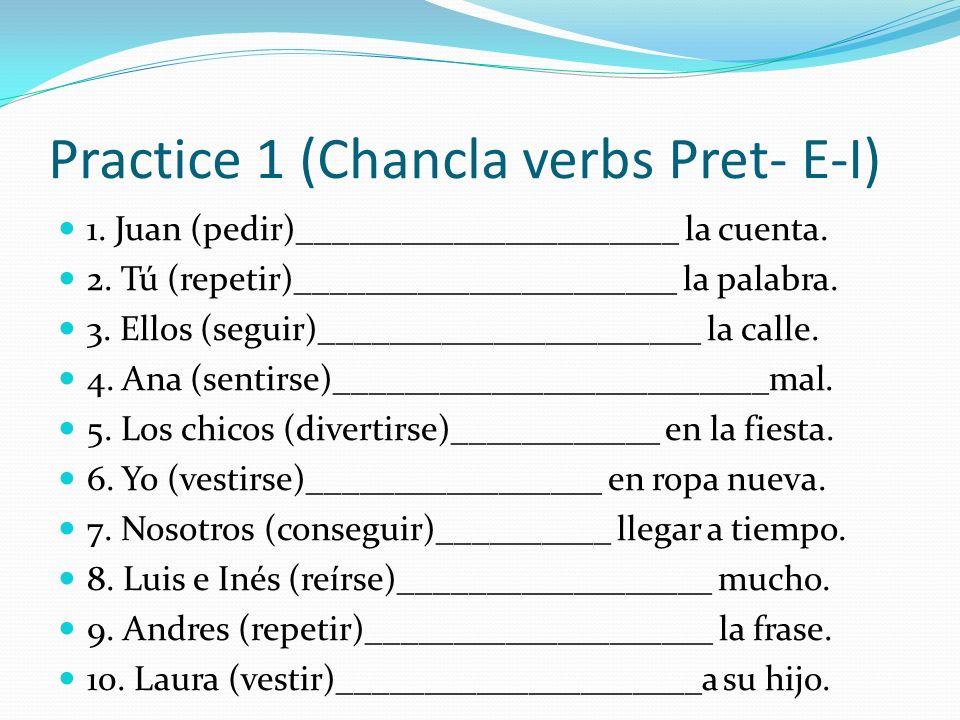 Practice 1 (Chancla verbs Pret- E-I)