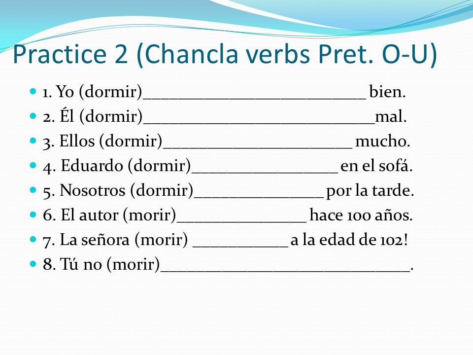 Practice 2 (Chancla verbs Pret. O-U)