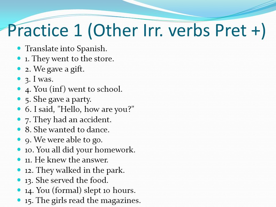 Practice 1 (Other Irr. verbs Pret +)