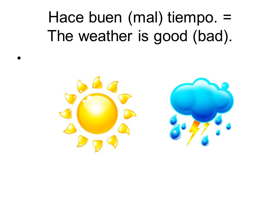 Hace buen (mal) tiempo. = The weather is good (bad).