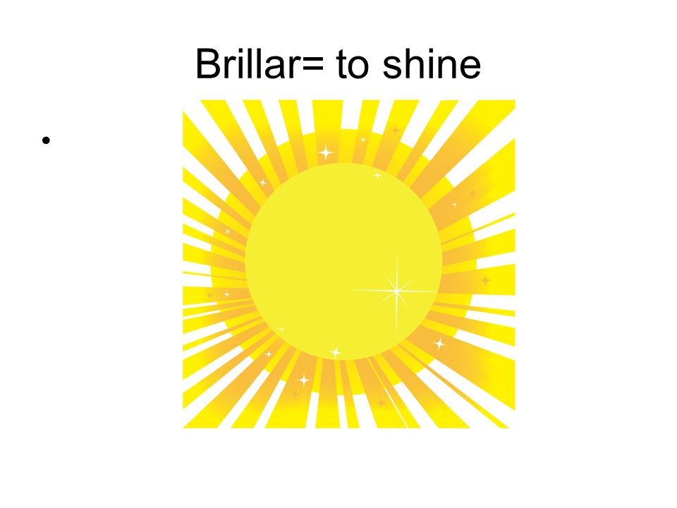 Brillar= to shine