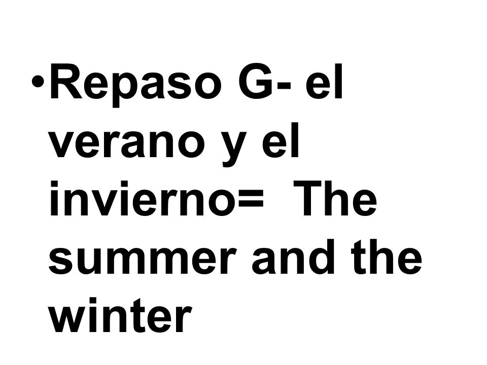 Repaso G- el verano y el invierno= The summer and the winter
