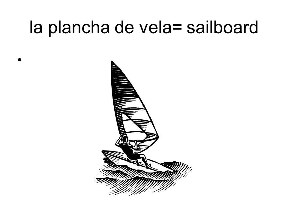la plancha de vela= sailboard