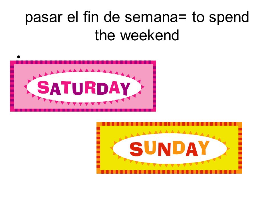 pasar el fin de semana= to spend the weekend