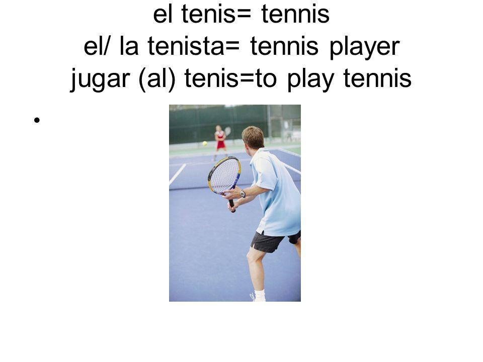 el tenis= tennis el/ la tenista= tennis player jugar (al) tenis=to play tennis