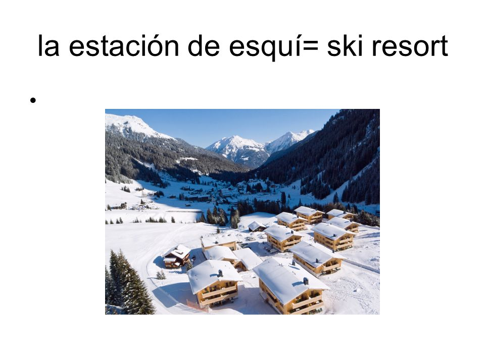 la estación de esquí= ski resort