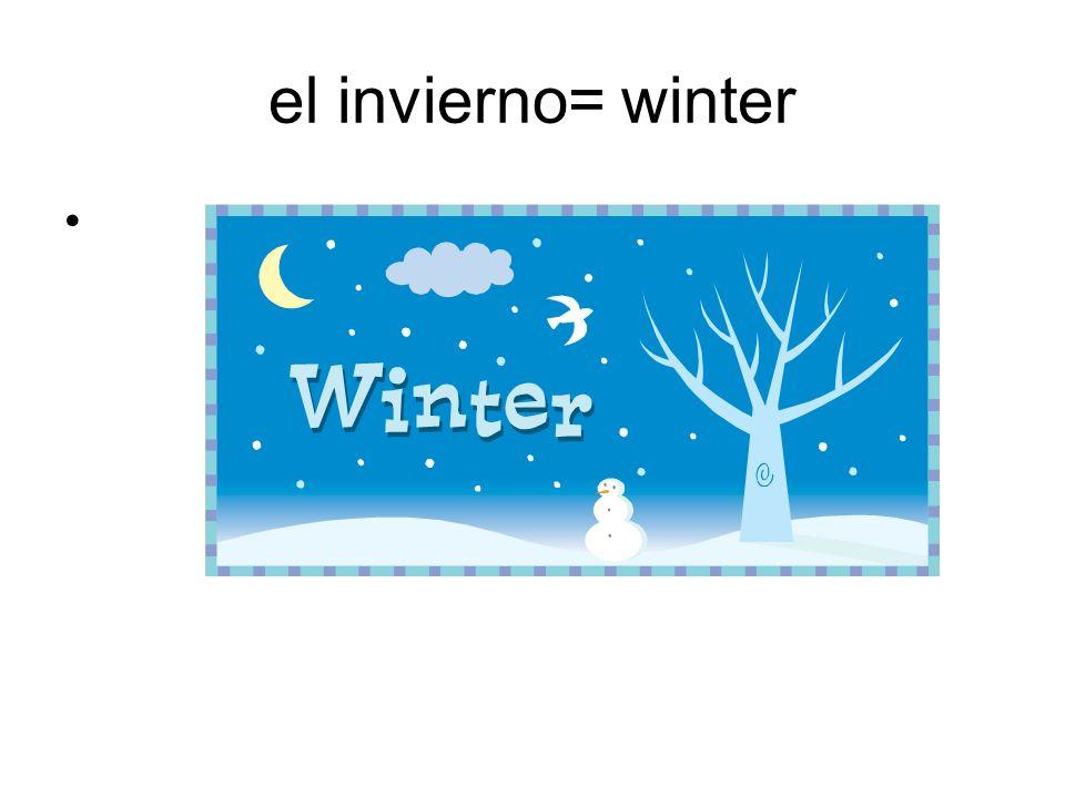 el invierno= winter