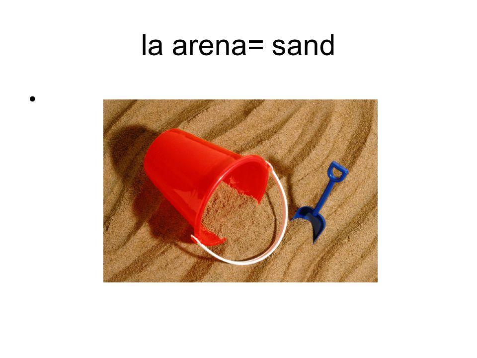 la arena= sand