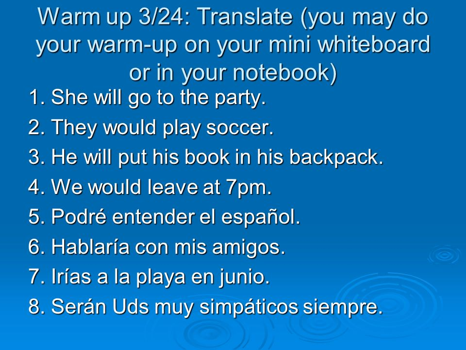 Warm up 3/24: Translate (you may do your warm-up on your mini whiteboard or in your notebook)