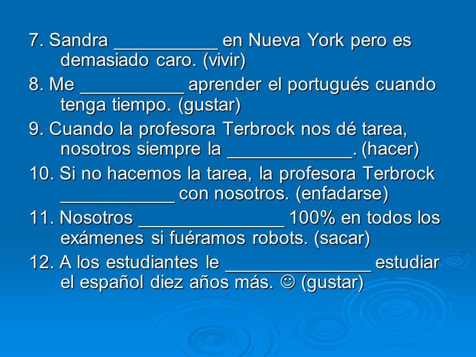 7. Sandra __________ en Nueva York pero es demasiado caro. (vivir)