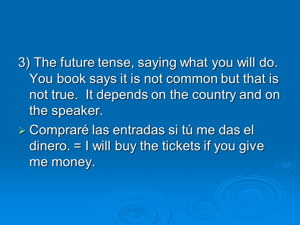 3) The future tense, saying what you will do