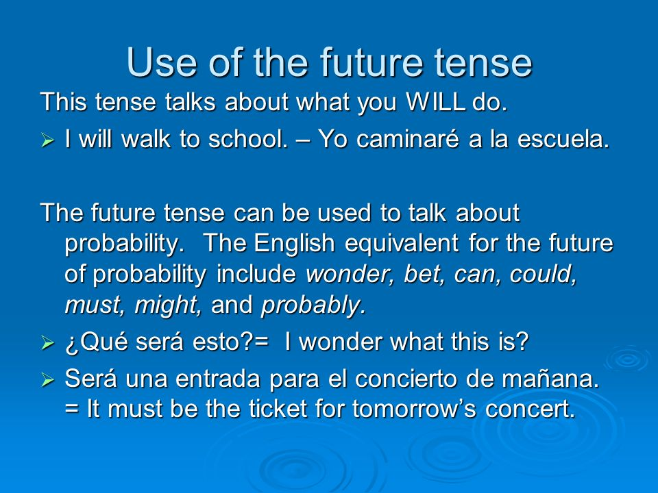 Use of the future tense This tense talks about what you WILL do.