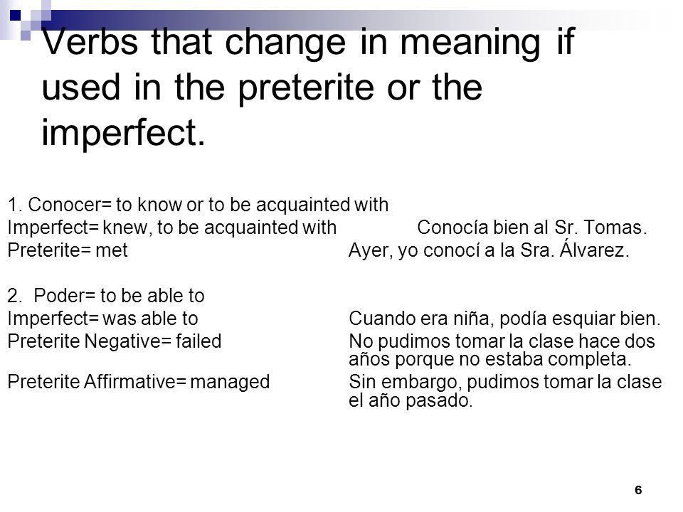 Verbs that change in meaning if used in the preterite or the imperfect.