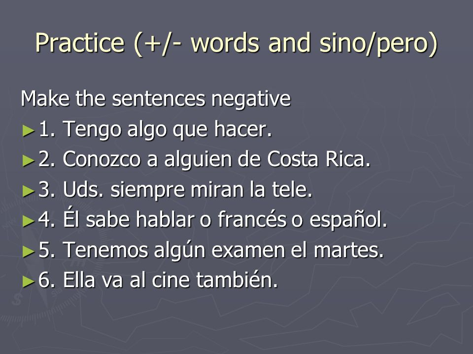 Practice (+/- words and sino/pero)