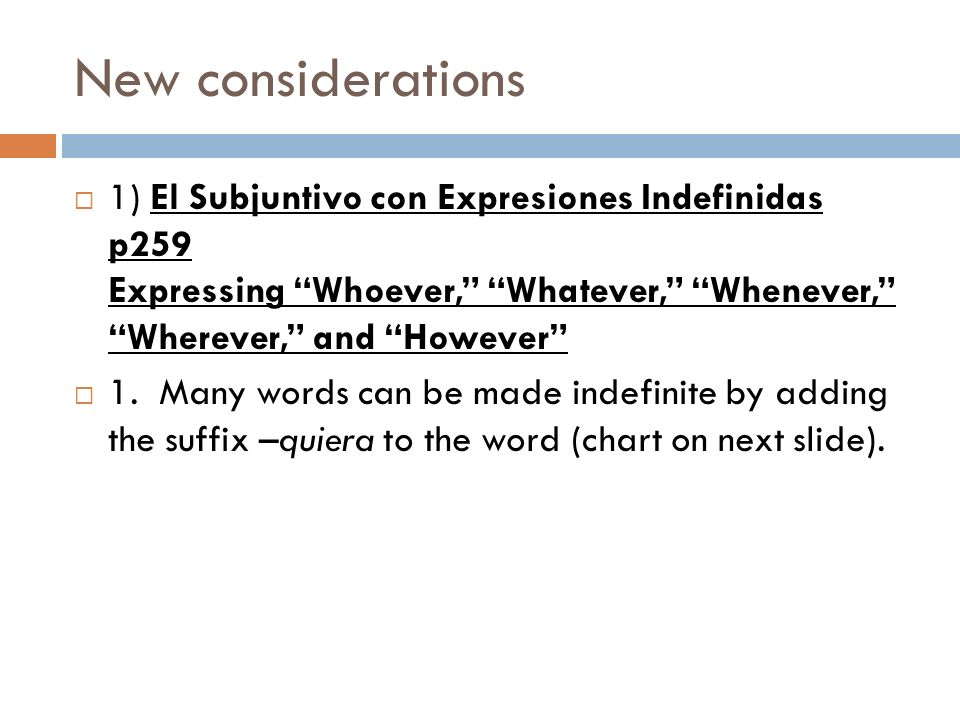 New considerations 1) El Subjuntivo con Expresiones Indefinidas p259 Expressing Whoever, Whatever, Whenever, Wherever, and However