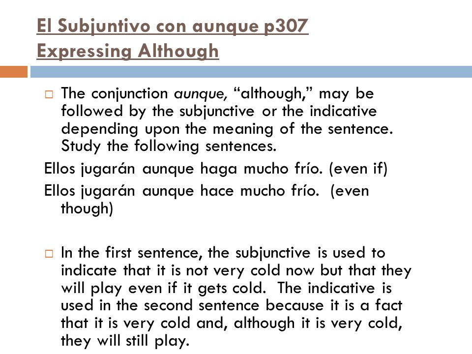 El Subjuntivo con aunque p307 Expressing Although