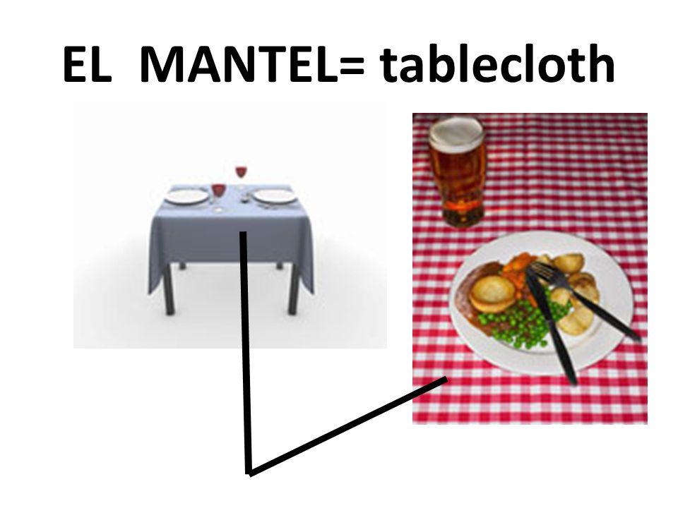 EL MANTEL= tablecloth
