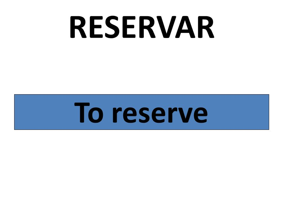 RESERVAR To reserve