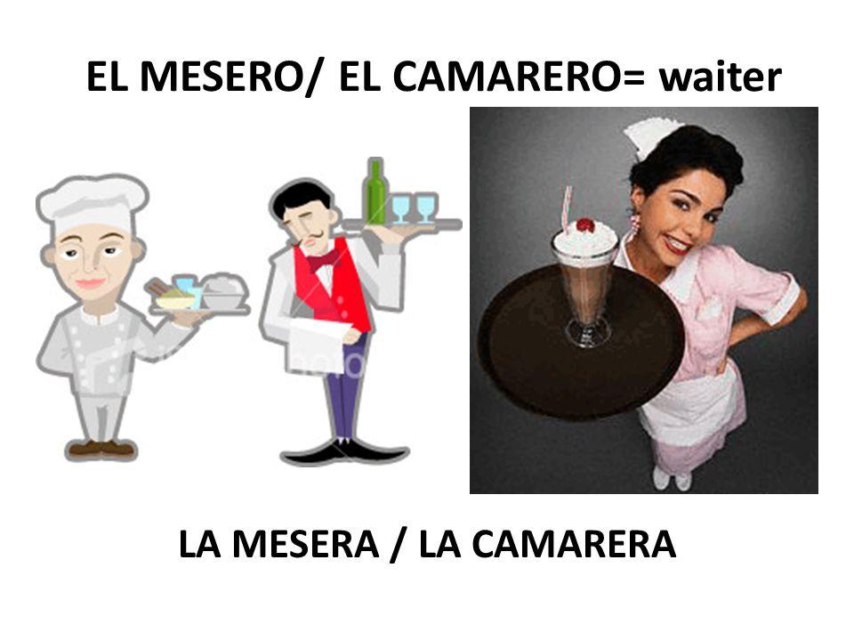 EL MESERO/ EL CAMARERO= waiter