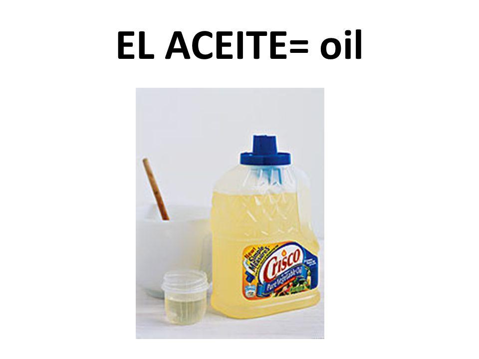 EL ACEITE= oil