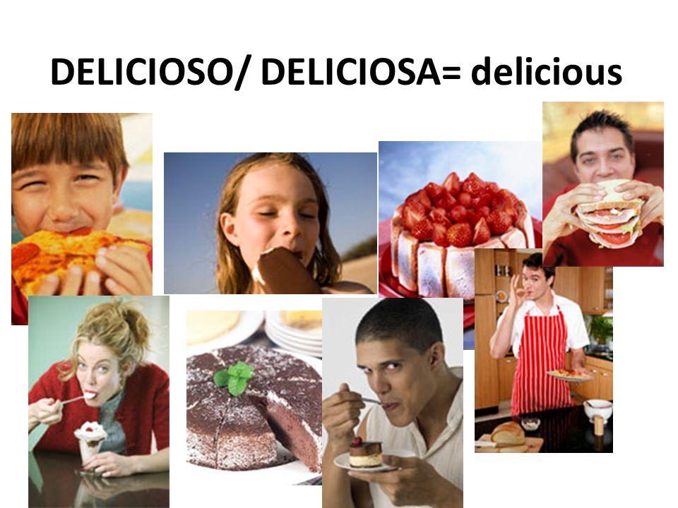 DELICIOSO/ DELICIOSA= delicious