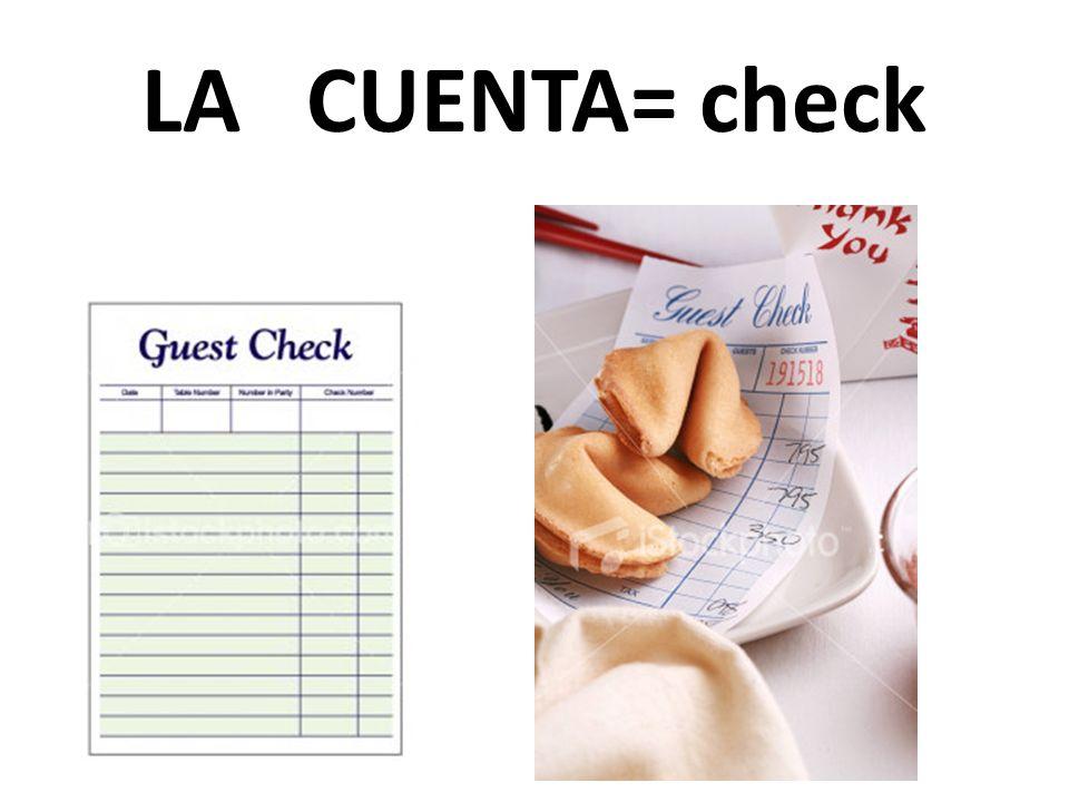 LA CUENTA= check