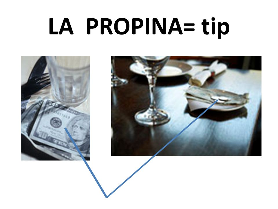 LA PROPINA= tip