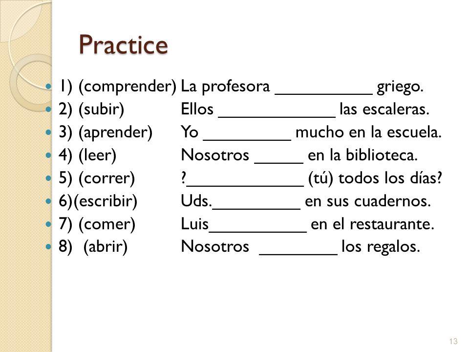 Practice 1) (comprender) La profesora __________ griego.