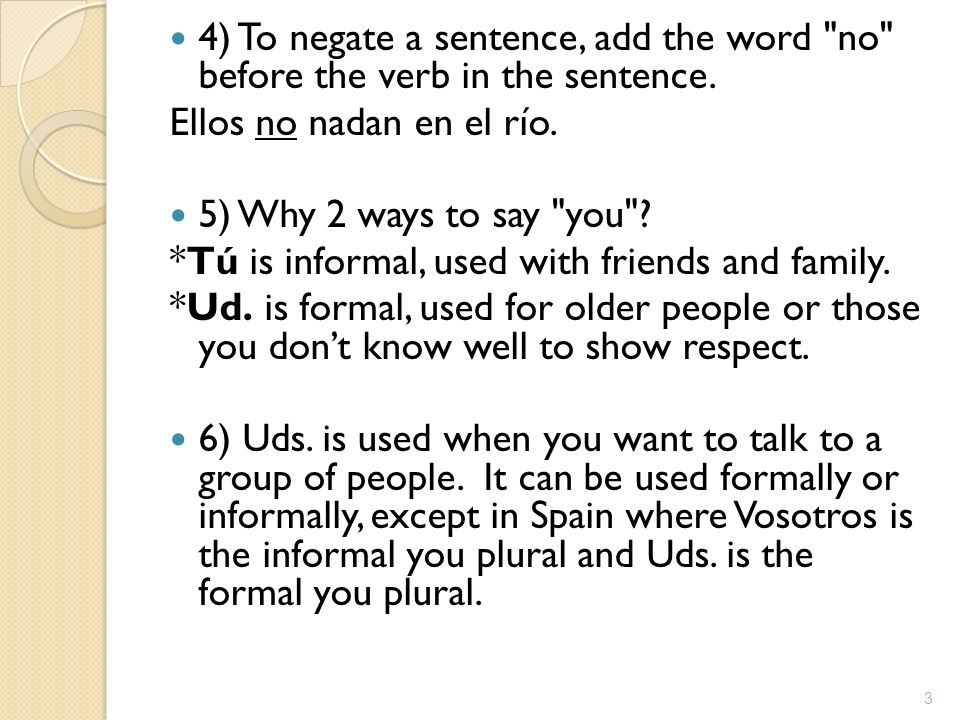 4) To negate a sentence, add the word no before the verb in the sentence.