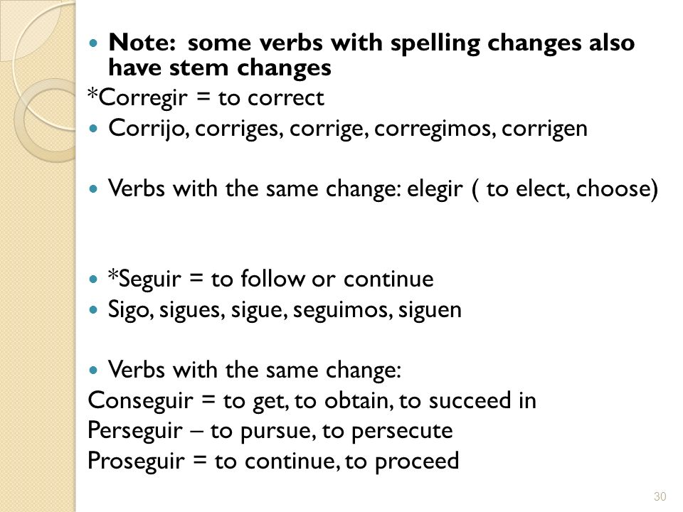 Note: some verbs with spelling changes also have stem changes